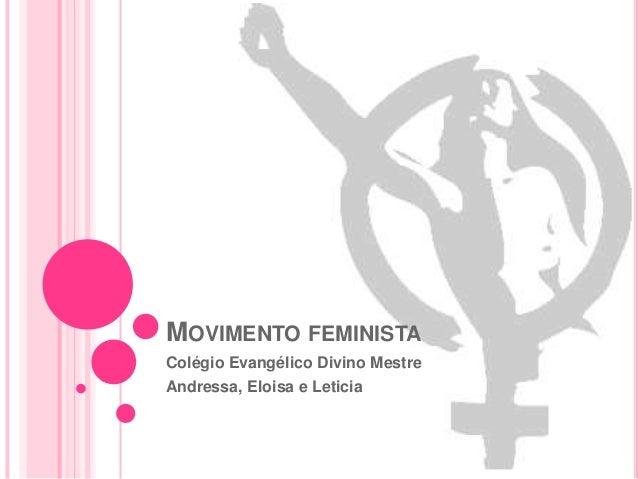 MOVIMENTO FEMINISTAColégio Evangélico Divino MestreAndressa, Eloisa e Leticia