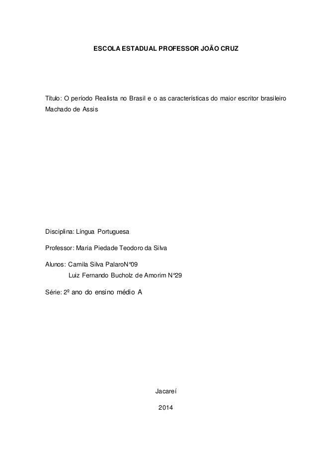 ESCOLA ESTADUAL PROFESSOR JOÃO CRUZ  Título: O período Realista no Brasil e o as características do maior escritor brasile...