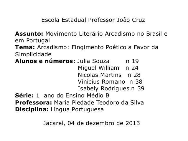 Escola Estadual Professor João Cruz Assunto: Movimento Literário Arcadismo no Brasil e em Portugal Tema: Arcadismo: Fingim...