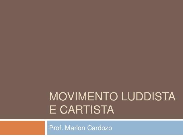 MOVIMENTO LUDDISTA E CARTISTA Prof. Marlon Cardozo