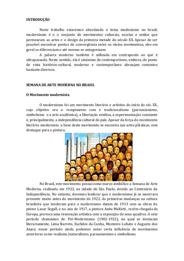 INTRODUÇÃO Neste trabalho estaremos abordando o tema modenismo no brasil, modernismo é o o conjunto de movimentos culturai...