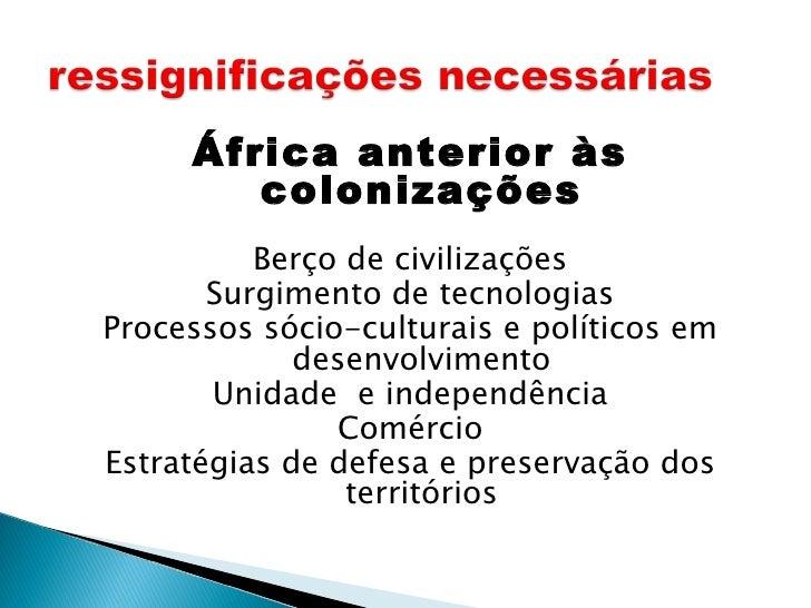 <ul><li>África anterior às colonizações </li></ul><ul><li>Berço de civilizações </li></ul><ul><li>Surgimento de tecnologia...