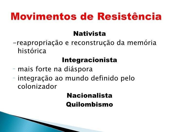<ul><li>Nativista </li></ul><ul><li>-reapropriação e reconstrução da memória histórica </li></ul><ul><li>Integracionista <...
