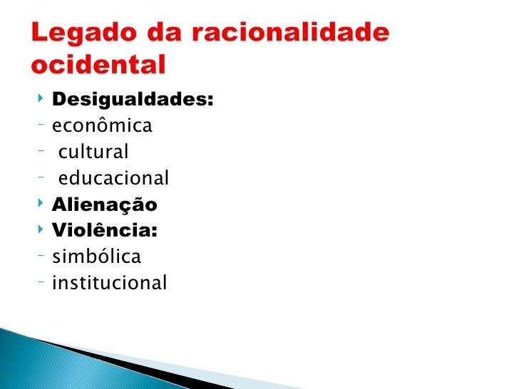 <ul><li>Desigualdades: </li></ul><ul><li>econômica </li></ul><ul><li>cultural </li></ul><ul><li>educacional </li></ul><ul>...