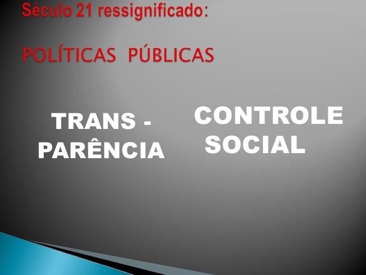 <ul><li>TRANS - </li></ul><ul><li>PARÊNCIA </li></ul><ul><li>CONTROLE SOCIAL </li></ul>