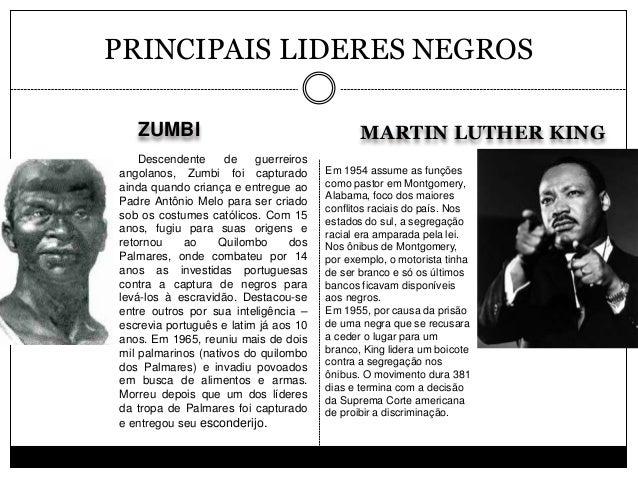 ZUMBI MARTIN LUTHER KING PRINCIPAIS LIDERES NEGROS Descendente de guerreiros angolanos, Zumbi foi capturado ainda quando c...