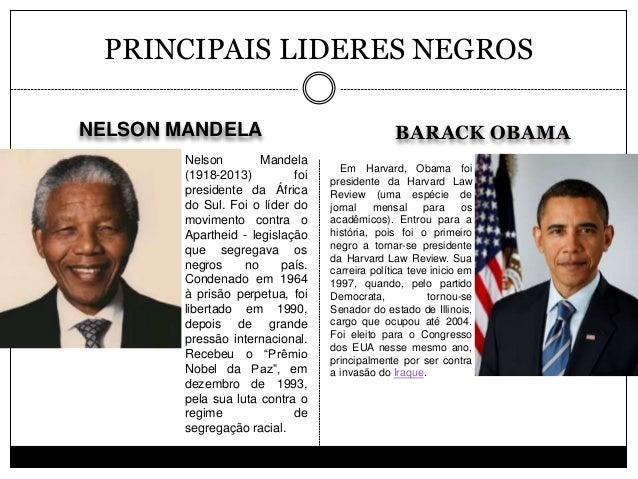 NELSON MANDELA BARACK OBAMA PRINCIPAIS LIDERES NEGROS Nelson Mandela (1918-2013) foi presidente da África do Sul. Foi o lí...