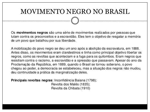 MOVIMENTO NEGRO NO BRASIL Os movimentos negros são uma série de movimentos realizados por pessoas que lutam contra os prec...
