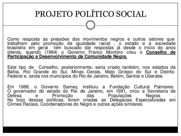 PROJETO POLÍTICO SOCIAL Como resposta as pressões dos movimentos negros e outros setores que trabalham pelo promoção da ig...