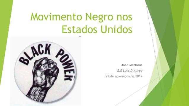 Movimento Negro nos  Estados Unidos  Joao Matheus  E.E Luiz D'Aurea  27 de novembro de 2014
