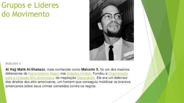 Grupos e Lideres  do Movimento  Malcolm X - EUA (1992)  • Diretor : Spike Lee  • Elenco : Denzel Washington como Malcolm X...