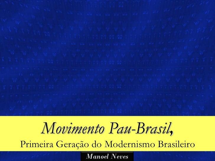 Movimento Pau-Brasil,Primeira Geração do Modernismo Brasileiro               Manoel Neves