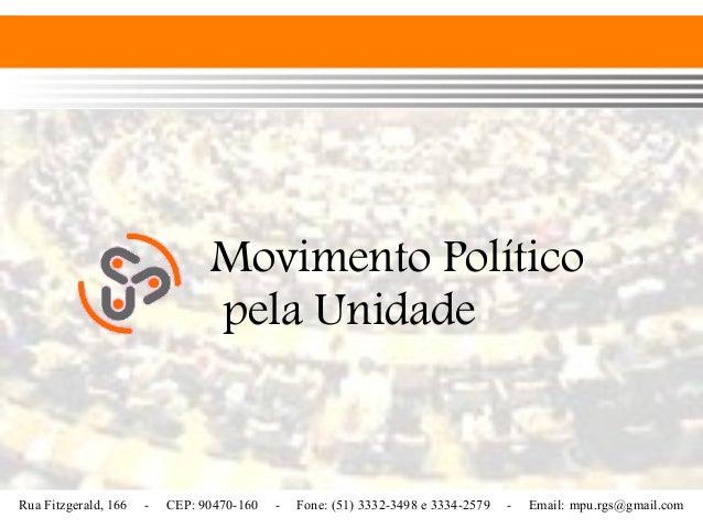 Rua Fitzgerald, 166 - CEP: 90470-160 - Fone: (51) 3332-3498 e 3334-2579 - Email: mpu.rgs@gmail.com Movimento Político pela...
