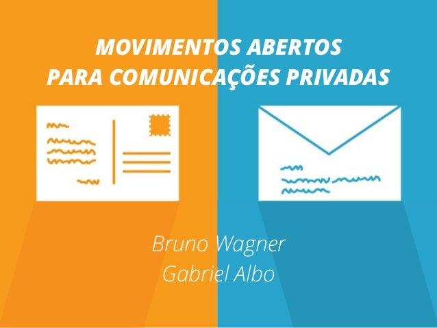 MOVIMENTOS ABERTOS PARA COMUNICAÇÕES PRIVADAS  Bruno Wagner Gabriel Albo