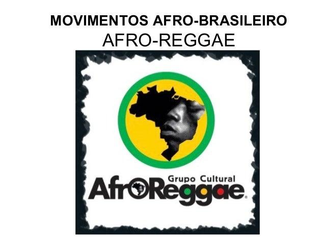 MOVIMENTOS AFRO-BRASILEIRO  AFRO-REGGAE