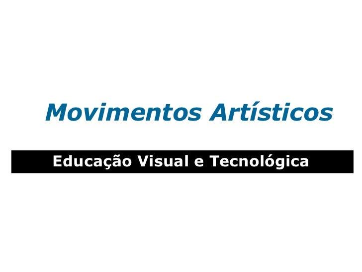 Movimentos ArtísticosEducação Visual e Tecnológica