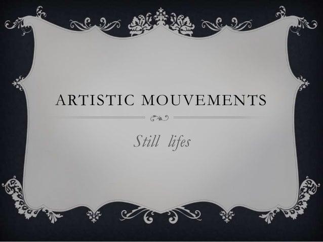 ARTISTIC MOUVEMENTS Still lifes