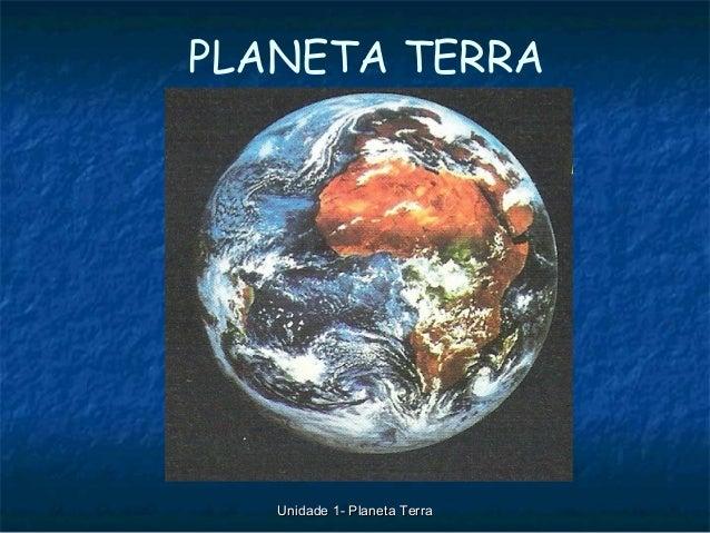 PLANETA TERRA   Unidade 1- Planeta Terra