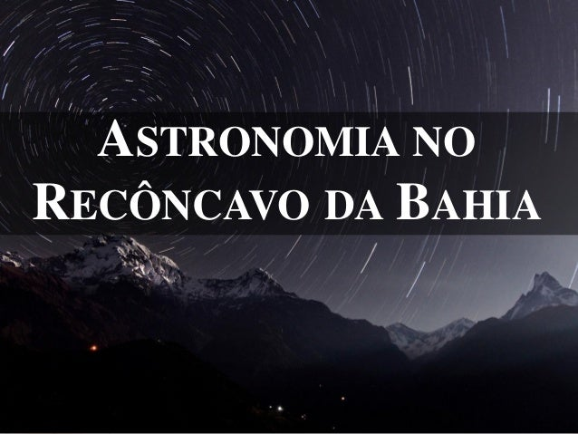 ASTRONOMIA NO RECÔNCAVO DA BAHIA