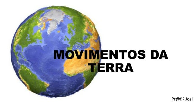 Pr@f.ª Josi MOVIMENTOS DA TERRA