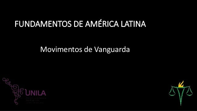 FUNDAMENTOS DE AMÉRICA LATINA Movimentos de Vanguarda