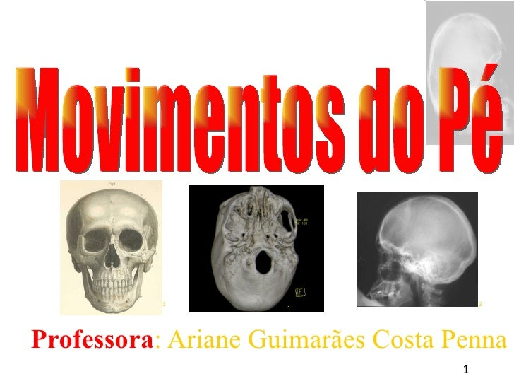 <ul><ul><li>Professora : Ariane Guimarães Costa Penna </li></ul></ul>Movimentos do Pé 1 3 2
