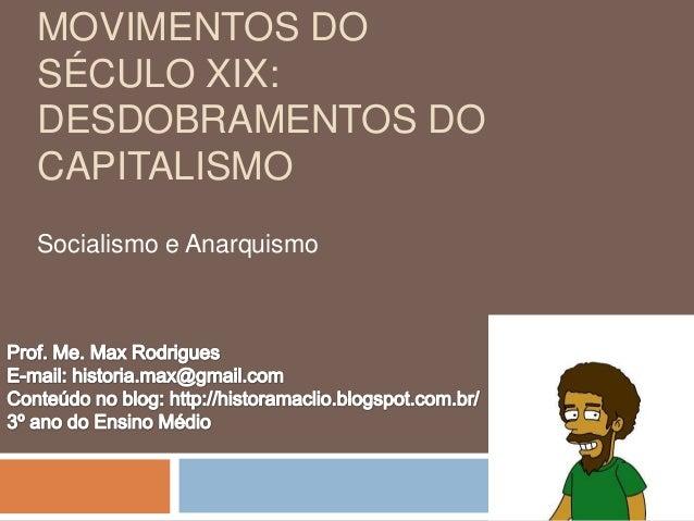 MOVIMENTOS DOSÉCULO XIX:DESDOBRAMENTOS DOCAPITALISMOSocialismo e Anarquismo