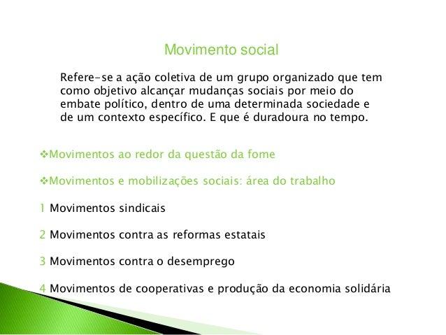 Movimento socialRefere-se a ação coletiva de um grupo organizado que temcomo objetivo alcançar mudanças sociais por meio d...