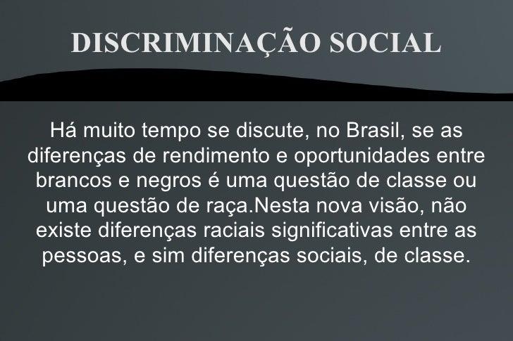 DISCRIMINAÇÃO SOCIAL Há muito tempo se discute, no Brasil, se as diferenças de rendimento e oportunidades entre brancos e ...