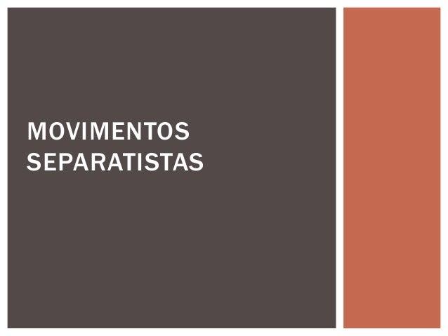 MOVIMENTOS SEPARATISTAS