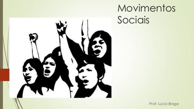 Movimentos  Sociais  Prof: Lúcio Braga