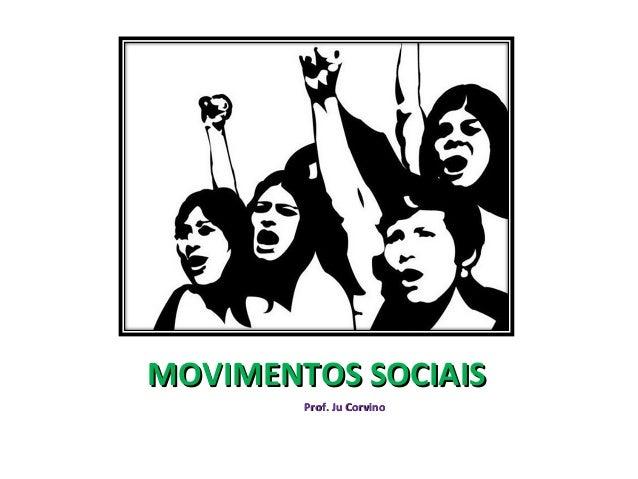MOVIMENTOS SOCIAISMOVIMENTOS SOCIAIS Prof. Ju CorvinoProf. Ju Corvino
