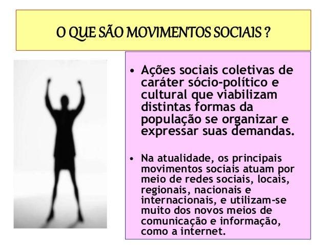 O QUE SÃO MOVIMENTOS SOCIAIS ? • Ações sociais coletivas de caráter sócio-político e cultural que viabilizam distintas for...