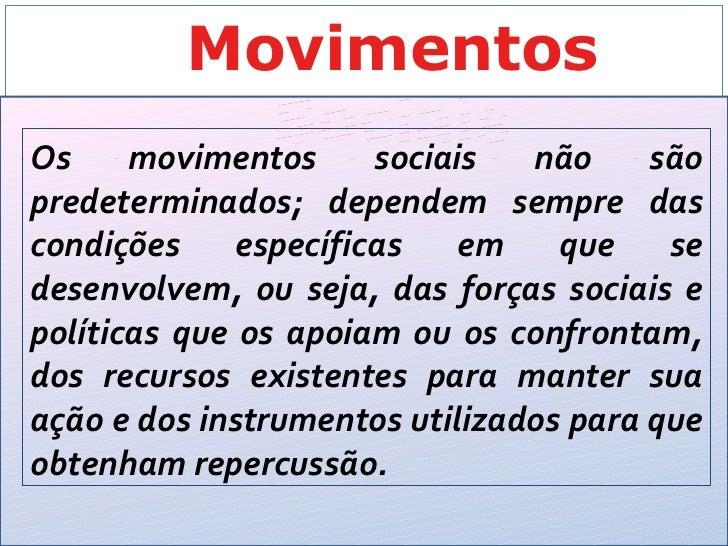 MovimentosOs             Sociais não      movimentos sociais                sãopredeterminados; dependem sempre dascondiçõ...