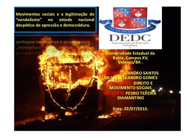 """Movimentos sociais e a legitimação do """"vandalismo"""" no estado nacional despótico de opressão e democrádura. Universidade Es..."""