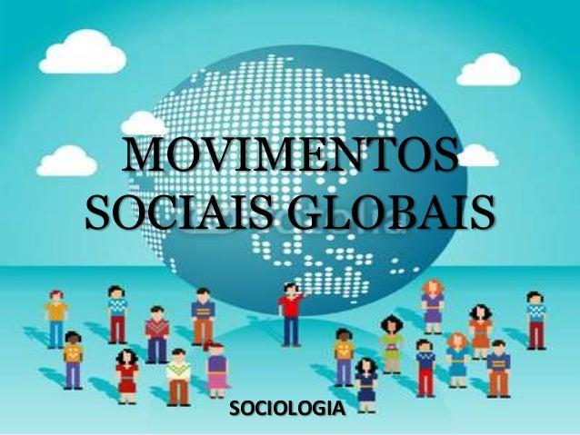 MOVIMENTOS SOCIAIS GLOBAIS SOCIOLOGIA
