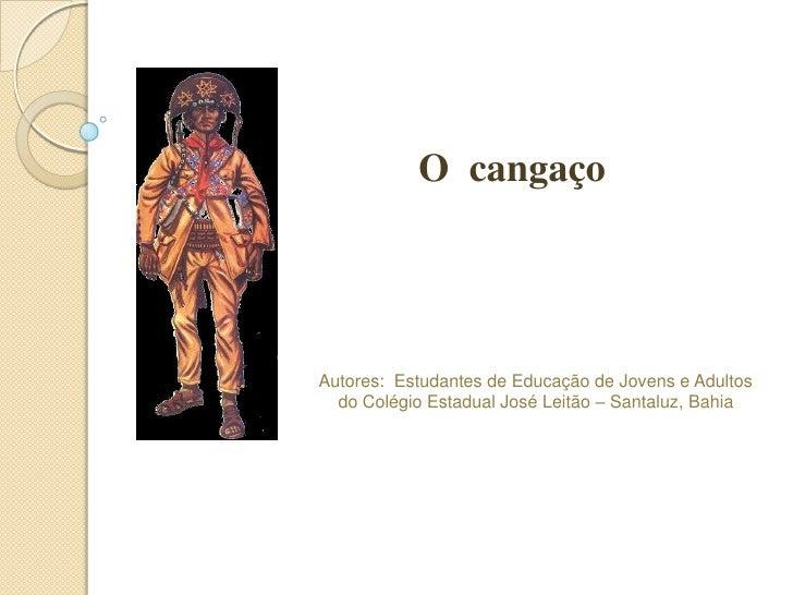 O  cangaço <br />Autores:  Estudantes de Educação de Jovens e Adultos <br />do Colégio Estadual José Leitão – Santaluz, Ba...