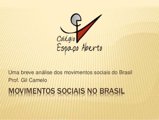 MOVIMENTOS SOCIAIS NO BRASIL Uma breve análise dos movimentos sociais do Brasil Prof. Gil Camelo