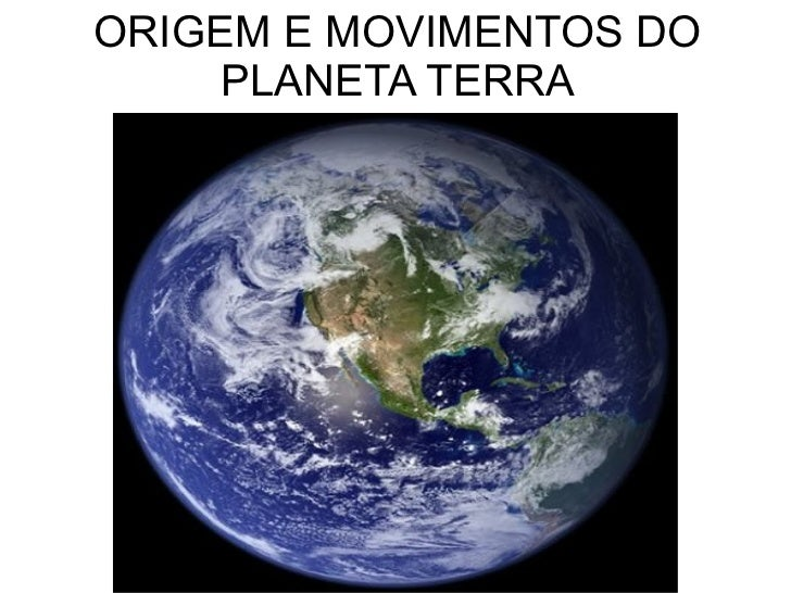 ORIGEM E MOVIMENTOS DO PLANETA TERRA