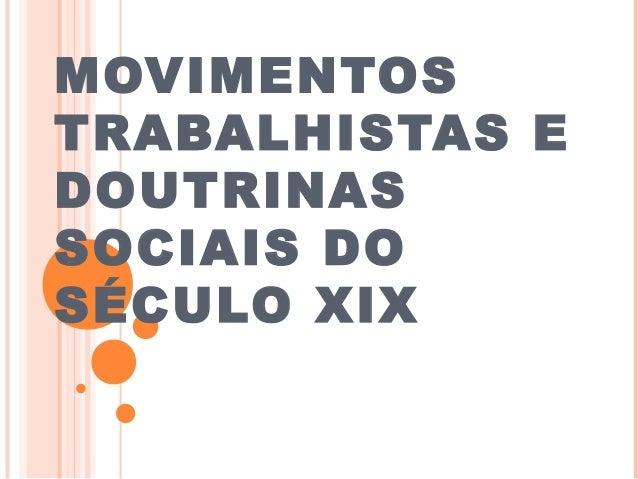 MOVIMENTOS TRABALHISTAS E DOUTRINAS SOCIAIS DO SÉCULO XIX