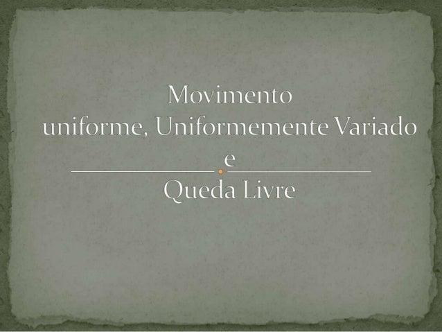  O movimento é uniforme quando a velocidade escalar  do móvel é constante em qualquer instante ou intervalo de tempo, sig...