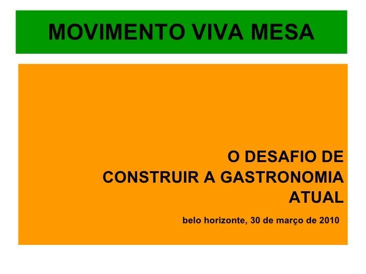 MOVIMENTO VIVA MESA <ul><li>O DESAFIO DE </li></ul><ul><li>CONSTRUIR A GASTRONOMIA </li></ul><ul><li>ATUAL </li></ul><ul><...