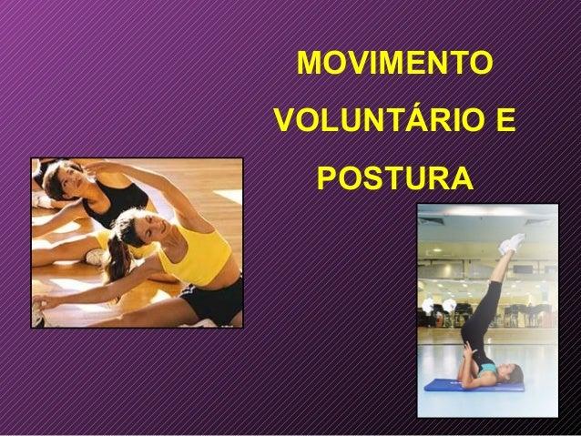 MOVIMENTO VOLUNTÁRIO E POSTURA