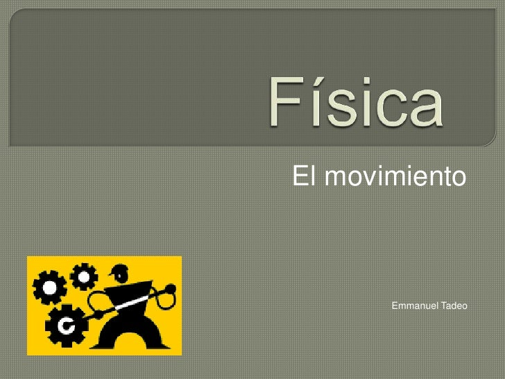 Física<br />El movimiento<br />Emmanuel Tadeo<br />