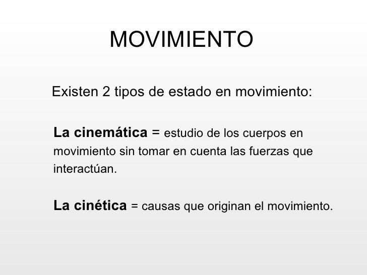 MOVIMIENTO Existen 2 tipos de estado en movimiento: La cinemática  =  estudio de los cuerpos en  movimiento sin tomar en c...