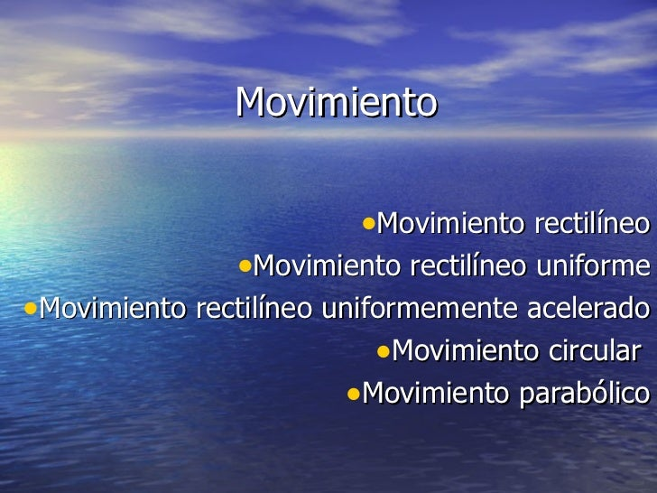 Movimiento <ul><li>Movimiento rectilíneo </li></ul><ul><li>Movimiento rectilíneo uniforme </li></ul><ul><li>Movimiento rec...