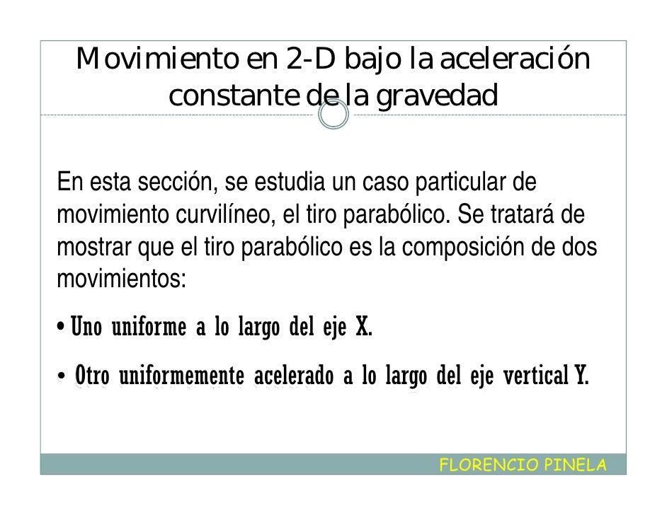 Movimiento en 2-D bajo la aceleración        constante de la gravedad  En esta sección, se estudia un caso particular de m...