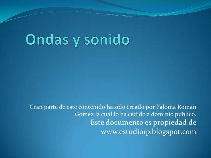 Ondas y sonido <br />Gran parte de este contenido ha sido creado por Paloma RomanGomez la cual lo ha cedido a dominio publ...