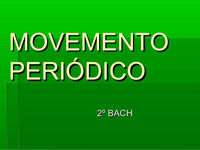 MOVEMENTOMOVEMENTO PERIÓDICOPERIÓDICO 2º BACH2º BACH