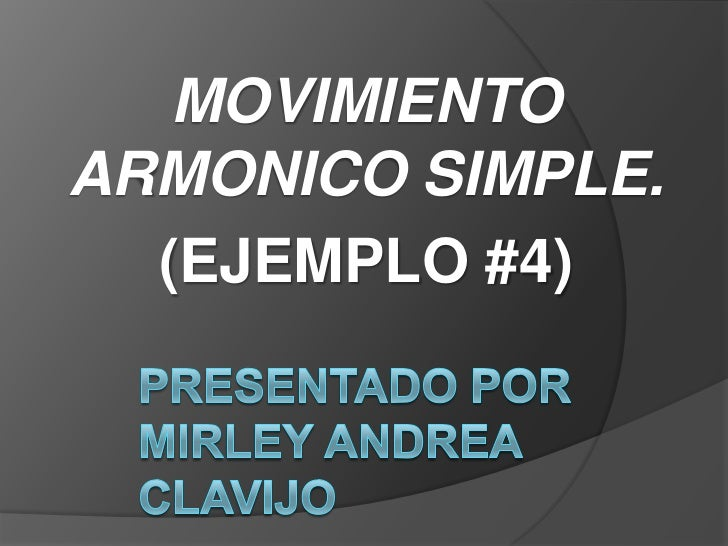 MOVIMIENTOARMONICO SIMPLE.  (EJEMPLO #4)